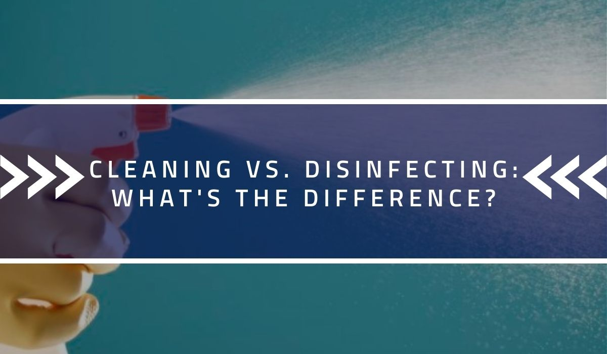 Cleaning Vs. Disinfecting: What's the Difference?