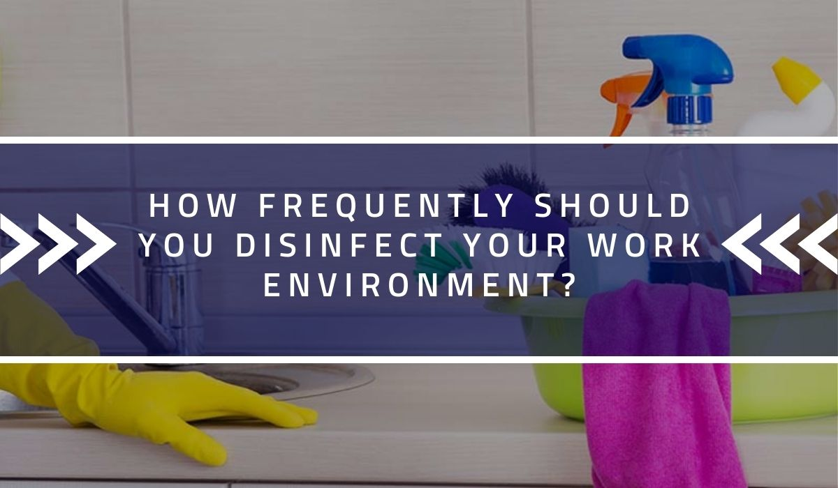 How Frequently Should You Disinfect Your Work Environment?